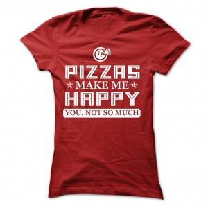 Pizzas-make-me-Happy-You-not-so-much--Limited-Edition